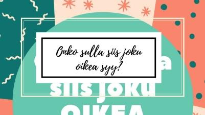 Onko_sulla_siis_joku_oikea_syy
